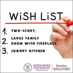 Been thinking about buying a new home? Before you start shopping, you need to make out a Wish List of everything you feel you may want and need in your new home. Then bring us the list and we will help you find your dream home.
