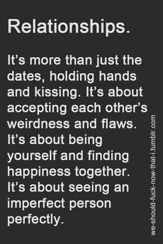 Relationships. It's more than just the dates, holding hands and kissing. It's…