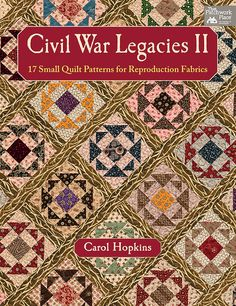 Civil War Legacies II  17 Small Quilt Patterns for by FabricSweets, $24.99