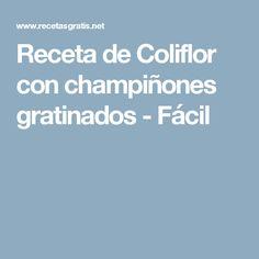 Receta de Coliflor con champiñones gratinados - Fácil