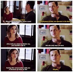 """Halstead: """"What'd Voight say? He told me a story."""" Lindsay: """"About how he gave the mom a card."""" Halstead: """"And because of that, we operate in the dark."""" Lindsay: """"If he told you what he did for me, you wouldn't like it. But the only way I'm here having this conversation with you is because of what he did."""" Halstead: """"Maybe."""" (2x18)"""
