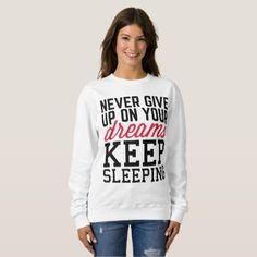 Never Give Up Dreams Funny Quote Sweatshirt - funny quote quotes memes lol customize cyo Spice Girls, Diy Sweatshirt, Graphic Sweatshirt, Memes Lol, 233, Funny Hoodies, Women's Sweatshirts, Strong Women, Lady