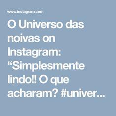 """O Universo das noivas on Instagram: """"Simplesmente lindo!! O que acharam?  #universodasnoivas #noiva #weddings #wedding #weddingday #weddingdress #casamento #casamentos #vestido…"""""""