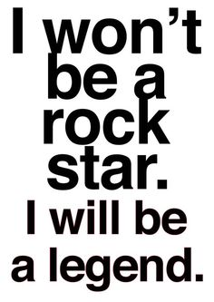 I wont be a rock star I'll be a legend~freddie mercury Star Quotes, Music Quotes, Text Quotes, Witty Quotes, Music Memes, Music Humor, Random Quotes, We Will Rock You, Think