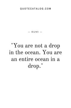 Rumi Quote - You are not a drop in the ocean. Short Deep Quotes, Deep Quotes About Love, Self Love Quotes, Quotes To Live By, Quotes About The Ocean, Quotes About Being Short, Poems About Self Love, Beautiful Quotes About Love, You Are Quotes