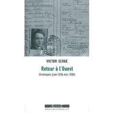 Retour à l'ouest : chroniques (juin 1936-mai 1940) / Victor Serge ; préface de Richard Greeman ; textes choisis et annotés par Anthony Glinoer - Marseille : Agone, cop. 2010