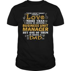 Being An Awesome Business Unit Manager But One Of Them Is Being A Dad T- Shirt  Hoodie Unit Manager