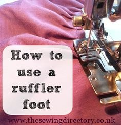 How to use a ruffler foot