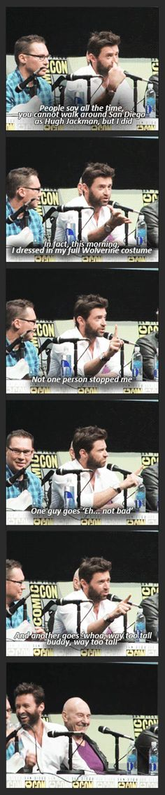 Hugh on being Hugh Jackman/Wolverine at Comic-Con. Makes me think of that one time that Charlie Chaplin took second prize in a Charlie Chaplin lookalike contest.