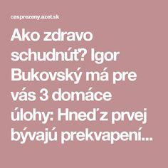 Ako zdravo schudnúť? Igor Bukovský má pre vás 3 domáce úlohy: Hneď z prvej bývajú prekvapení takmer všetci!   Nový čas pre ženy