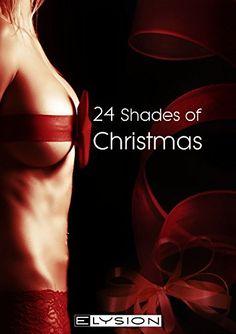 24 Shades of Christmas: ein erotischer Adventkalender von [Schreiner, Jennifer, Stevens, Kelly, An Parker, Lilly, Uhlenbrock, Katinka, Sarafin, Jean]