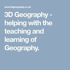 3D Geography - helping with the teaching and learning of Geography.