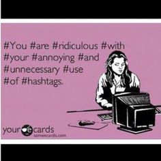 Lol so how I feel after someone uses more than 2 hash tags to describe one dang picture.  Pretty soon kids are going to be saying hash tag before every word because that's what they read daily...lol