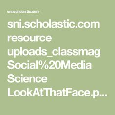 sni.scholastic.com resource uploads_classmag Social%20Media Science LookAtThatFace.pdf?linkId=38207528