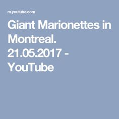Giant Marionettes in Montreal. 21.05.2017 - YouTube