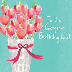 A lovely birthday card with a pretty tulips design.The caption reads: To the Gorgeous Birthday Girl.The card has been hand finished with sparkling coloured gems.Blank inside for your own message. Designed, printed and hand finished in the UK. Birthday Blessings, Birthday Wishes Quotes, Happy Birthday Messages, Happy Birthday Images, Happy Birthday Greetings, Birthday Pictures, Birthday Wishes For Girls, Birthday Pins, Birthday Cards For Her