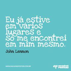 Eu já estive em vários lugares e só me encontrei em mim mesmo - John Lennon www.encadreeposters.com.br