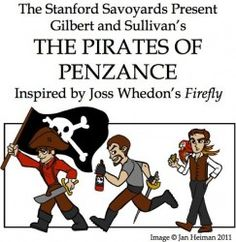 """""""Firefly"""" themed production of Gilbert & Sullivan's   """"Pirates of Penzance"""" by the Stanford Savoyards (based at Stanford University),  DO you have any idea how much I need this to be true and how much I NEED to see it?!?!?!?!?!"""