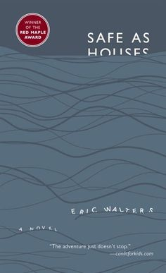 Eric Walters - Safe as Houses  - loved this book and this author.  Looks like a must read!!