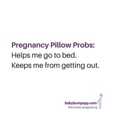Pregnancy Pillow Probs: Helps me go to bed. Keeps me from getting out! Ask for pregnancy pillow reviews on BabyBumpApp.com!