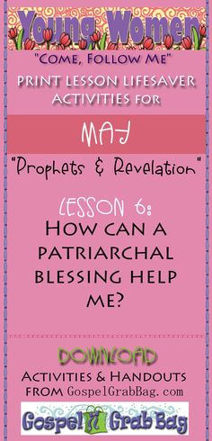 """Young Women """"Come Follow Me"""" Lesson Lifesavers for May, Theme: """"Prophets and Revelation"""" – Lesson 6: How can a patriarchal blessing help me? – DOWNLOAD lesson activities and handouts from GospelGrabBag.com"""