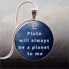 Pluto Will Always Be A Planet To Me, Pluto Pendant, Astronomy Geek Pendant…