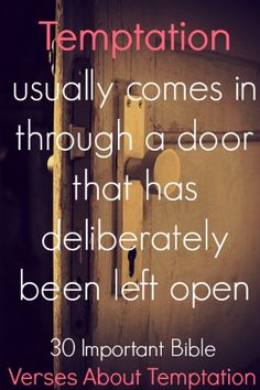 Temptation usually comes in through a door that has deliberately been left open. Check out 30 Important Bible Verses About Temptation