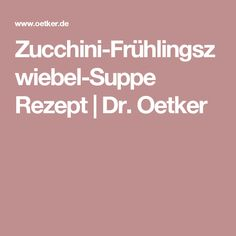 Zucchini-Frühlingszwiebel-Suppe Rezept | Dr. Oetker