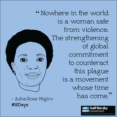 """#quote """"Nowhere in the world is a woman safe from violence. The strengthening of global commitment to counteract this plague is a movement whose time has come."""" -Asha-Rose Migiro #16Days of Activism Against Gender Violence is almost over, but these organizations tackle violence against women year-round: Futures Without Violence, International Rescue Committee, CARE, SayNO - UNiTE to End Violence Against Women and UN Women. Got other suggestions?"""