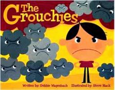 'The Grouchies' Great book on helping kids manage their anger through positive self talk