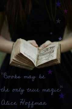 """""""Books may be the only true magic."""" Alice Hoffman"""