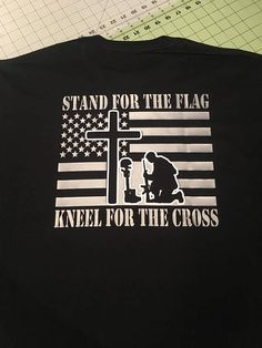 Stand for the Flag Kneel for the Cross tshirt.  Proud American, military & police support