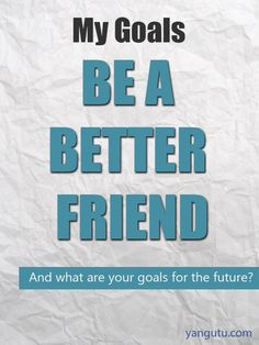 It's My Goal: Be a better friend #goals, #personal, #bestofpinterest, https://apps.facebook.com/yangutu