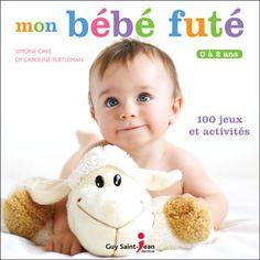 Mon bébé futé - Simone Cave et Docteur Caroline Fertleman