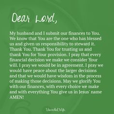 Prayer: Financial Decisions --- Dear Lord, My husband and I submit our finances to You. We know that You are the one who has blessed us and given us responsibility to steward it. Thank You. Thank You for trusting us and thank You for Your provision. I pray that every financial decision � Read More Here https://unveiledwife.com/prayer-financial-decisions/