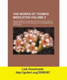 The works of Thomas Middleton Volume 2 (9781236050410) Thomas Middleton , ISBN-10: 123605041X  , ISBN-13: 978-1236050410 ,  , tutorials , pdf , ebook , torrent , downloads , rapidshare , filesonic , hotfile , megaupload , fileserve