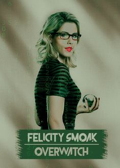 Original Team Arrow - OTA - Felicity Smoak aka Overwatch (and Bitch with WiFi... and Overlord...)