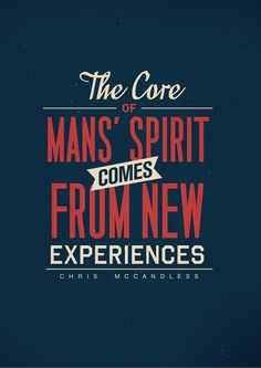 The core of man's spirit comes from new experiences.-Chris McCandless Typographic quote.