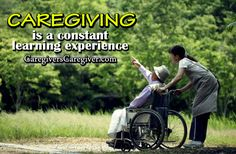 Caregiving is a constant learning experience #Caregiving #Learning #Care #Caregiver #CaregiversCaregiver www.CaregiversCaregiver.com
