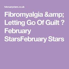 Fibromyalgia & Letting Go Of Guilt ⋆ February StarsFebruary Stars