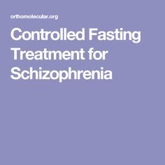 Controlled Fasting Treatment for  Schizophrenia
