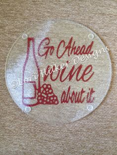 Go ahead, wine about it! Vinyl on underside of glass cutting board.