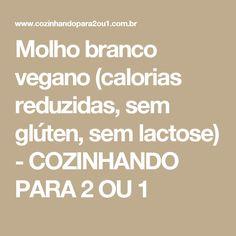 Molho branco vegano (calorias reduzidas, sem glúten, sem lactose) - COZINHANDO PARA 2 OU 1