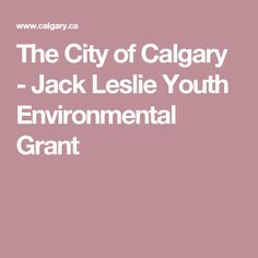 The City of Calgary -   Jack Leslie Youth Environmental Grant