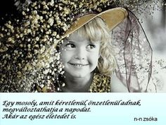 """""""Egy mosoly, amit kéretlenül, önzetlenül adnak, megváltoztathatja a napodat. Akár az egész életedet is."""""""