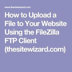How to Upload a File to Your Website Using the FileZilla FTP Client (thesitewizard.com)