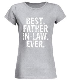 Best Father In-Law Ever T Shirt