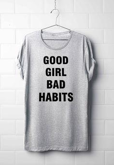 Good gorl bad habits T-Shirt Women Fashion slogan by 13SameOnly