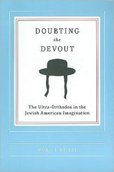 Nora Rubel is the author of the recently published Doubting the Devout: The Ultra-Orthodox in the Jewish American Imagination.