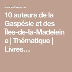 10 auteurs de la Gaspésie et des Îles-de-la-Madeleine | Thématique | Livres…
